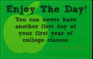 Enjoy the first day of college classes