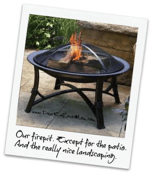 Our firepit. Except for the really nice patio and the landscaping. DearKidLoveMom.com