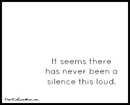 It seems there has never been a silence this loud. DearKidLoveMom.com