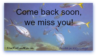 The fish miss you! Come Back Soon DearKidLoveMom.com