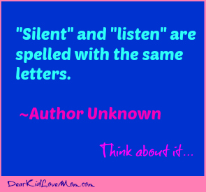 Silent and listen are spelled with the same letters DearKidLoveMom.com