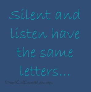silent and listen have the same letters DearKidLoveMom.com
