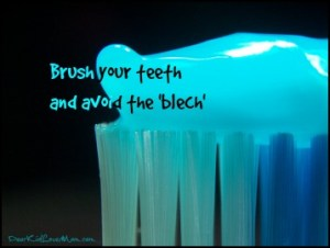Brush your teeth and avoid the blech. DearKidLoveMom.com
