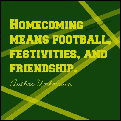 Homecoming means football, festivities, and friendship. dearKidLoveMom.com