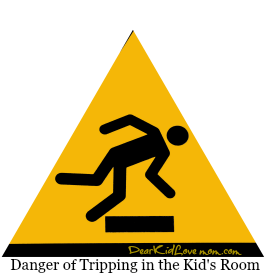 Use caution when entering the kid's room. DearKidLoveMom.com