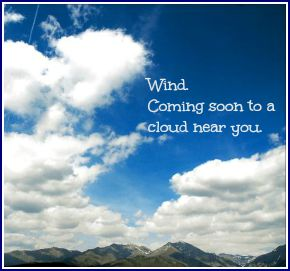 Wind. Coming soon to a cloud near you. DearKidLoveMom.com