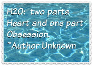 H20: two parts Heart and one part Obsession. Author Unknown. DearKidLoveMom.com