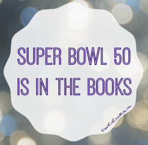 Super Bowl 50 is in the Books. (Here's what happened.) DearKidLoveMom.com