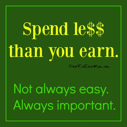Spend less than you earn. Not always easy. But always important. DearKidLoveMom.com