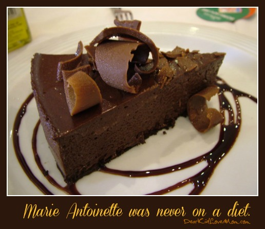 Marie Antoinette was never on a diet. DearKidLoveMom.com