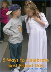 5 Ways to Celebrate Best Friend Day DearKidLoveMom.com