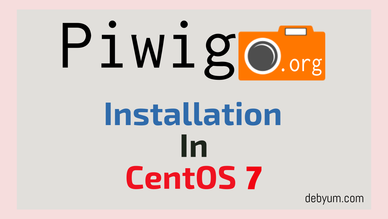 Centos Lamp How To Install Latest Piwigo Photo Gallery In Centos 7 Debyum