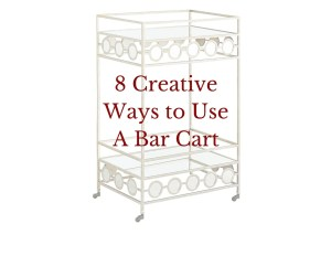 8 Creative Ways to Use A Bar Cart