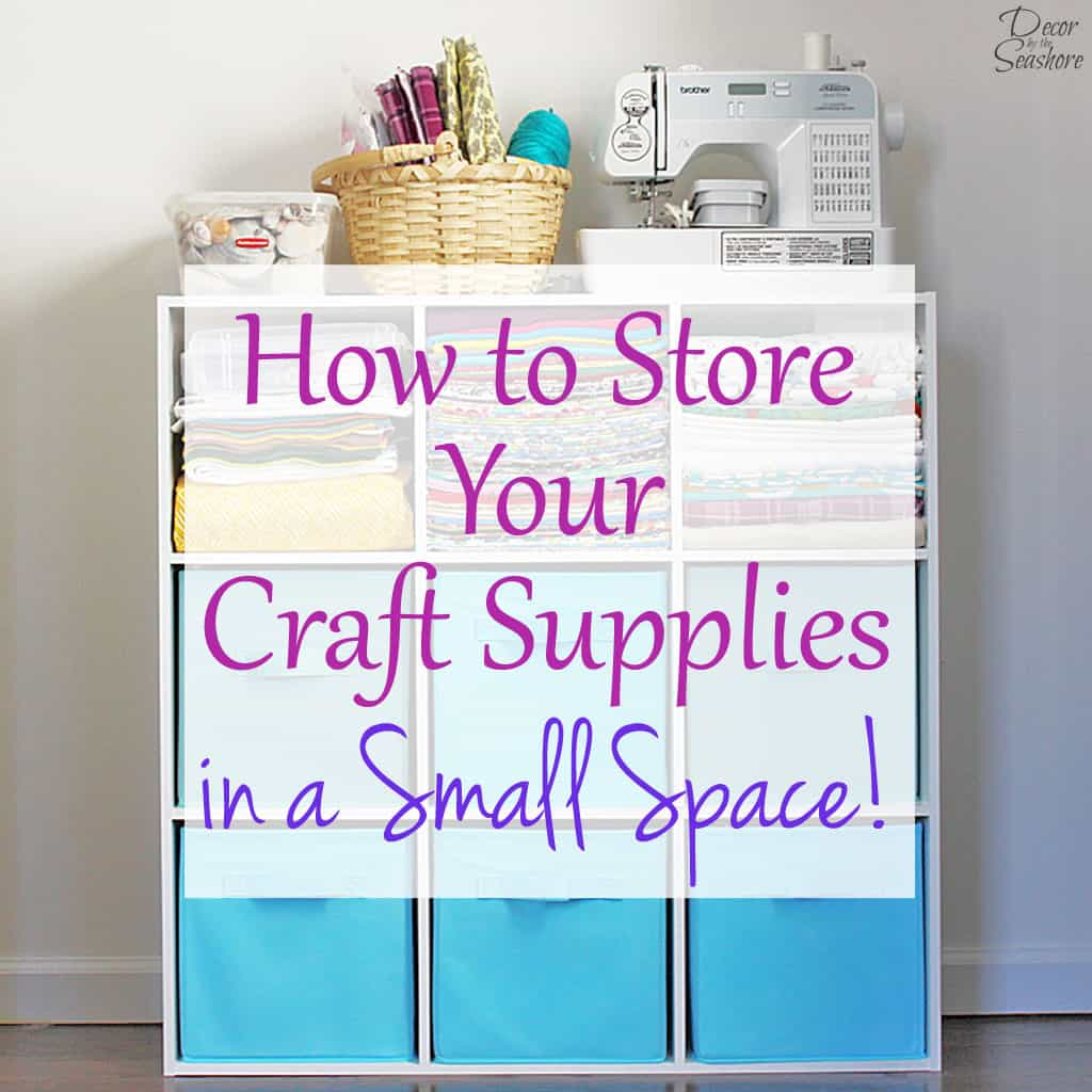 How To Store Your Craft Supplies In A Small Space Decor By The Seashore