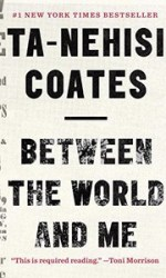 Discussing this month: Between the World and Me by Ta-Nehisi Coates