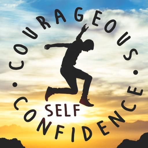 Courageous Self Confidence