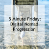 5minfridigitalnomadprogression