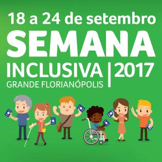 Seminários da Semana Inclusiva Grande Florianópolis 2017 com inscrições gratuitas
