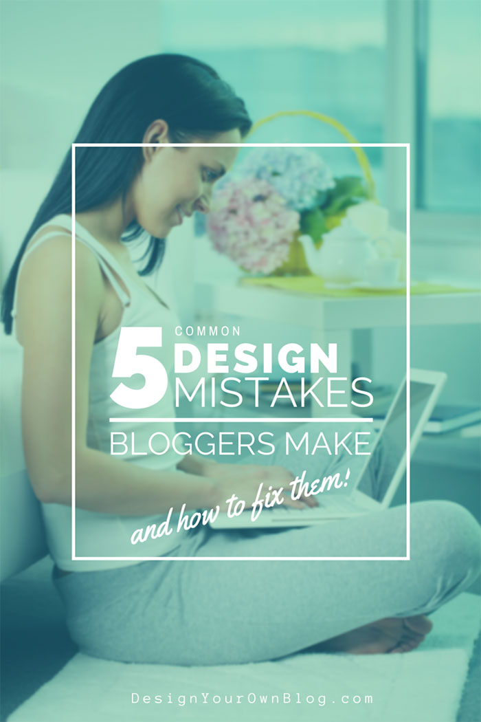 5 Common Design Mistakes Bloggers Make With Fixes Design Your Own Lovely Blog
