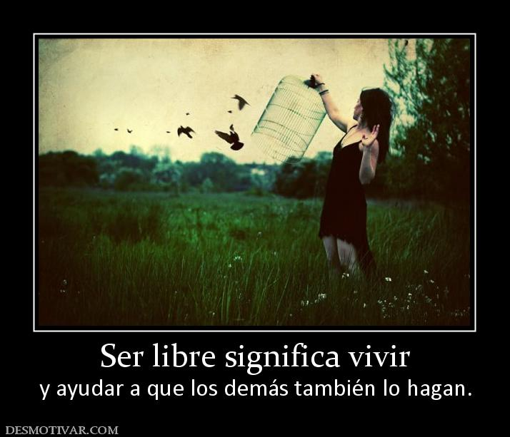 Que Significa Ser Libre Quotes About Freedom And Birds. Quotesgram