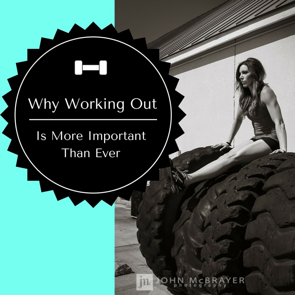 Why Working Out is More Important Than Ever