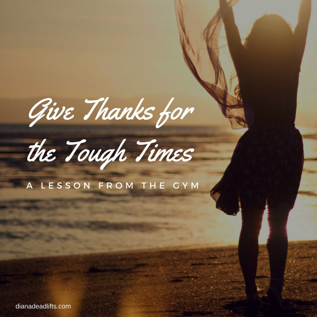 Give Thanks for the Tough Times: A Lesson from the Gym