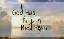 It can be discouraging when you discover that your best-laid plans are not the plans God has in mind. Until we learn that God has the best plan.