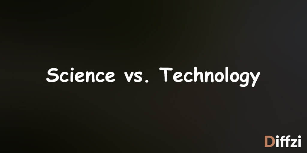 Science vs Technology - Difference between and Comparison Diffzi