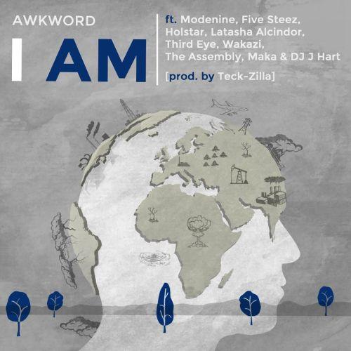 AWKWORD I Am Global Collab Produced by Teck-Zilla Featuring Modenine, Five Steez, Holstar, Latasha Alcindor, Third Eye, Wakazi, The Assembly, Maka & DJ J Hart