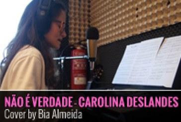 NÃO É VERDADE – (CAROLINA DESLANDES) – COVER POR BEATRIZ ALMEIDA