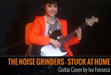 THE NOISE GRINDERS – STUCK AT HOME – Cover de guitarra por Ivo Fonseca