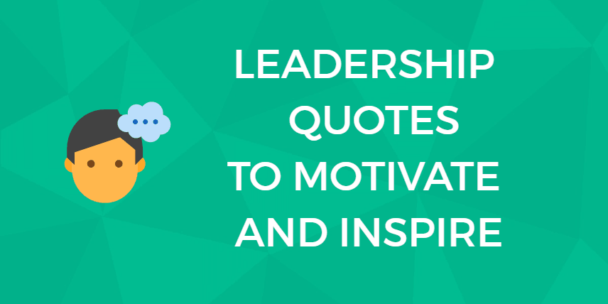 Aspire To Be Great Most Inspiring Leadership Quotes Of