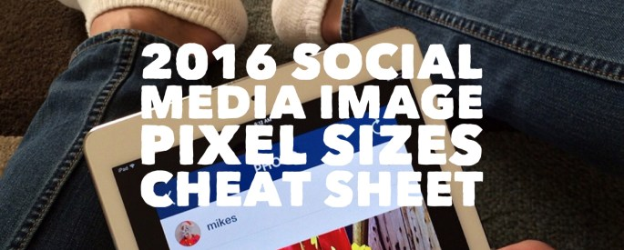 2016 Social Media Image Pixel Sizes Cheat Sheet Cover