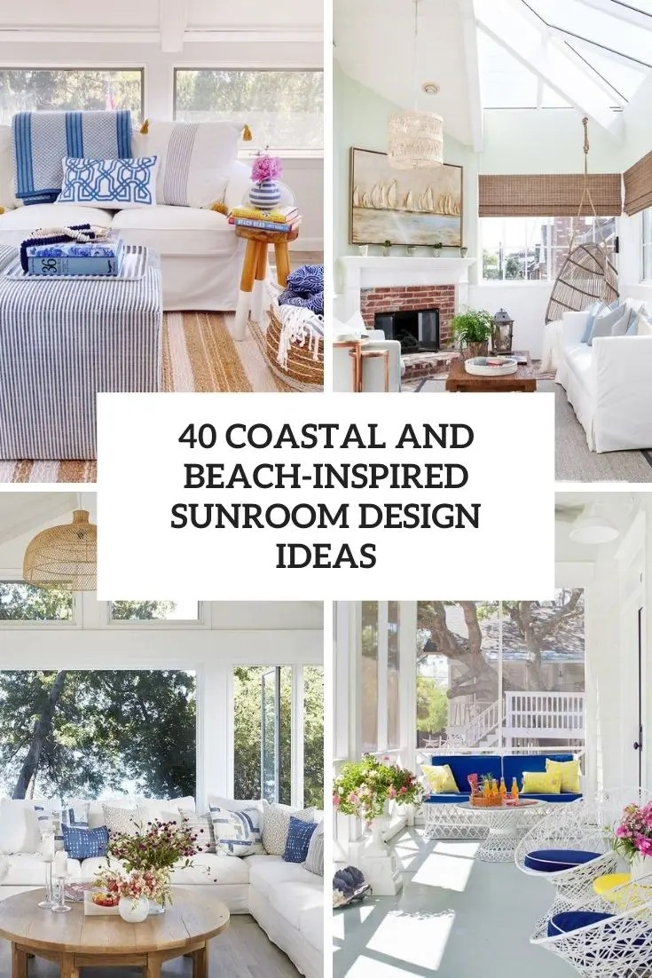 40 Coastal And Beach Inspired Sunroom Design Ideas Digsdigs