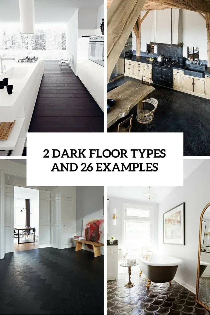 3 Dark Floors Types And 26 Ideas To Pull Them Off Digsdigs