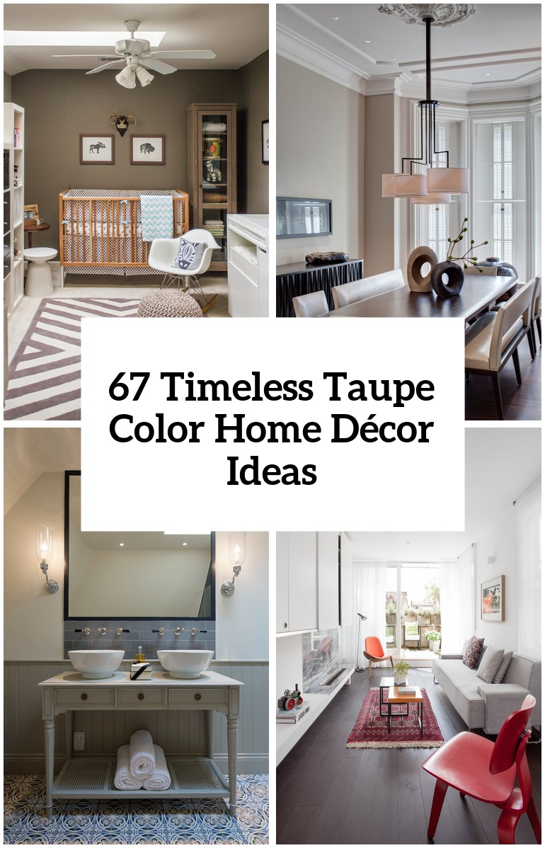 Home Deocrating Ideas 67 Timeless Taupe Color Home Décor Ideas - Digsdigs