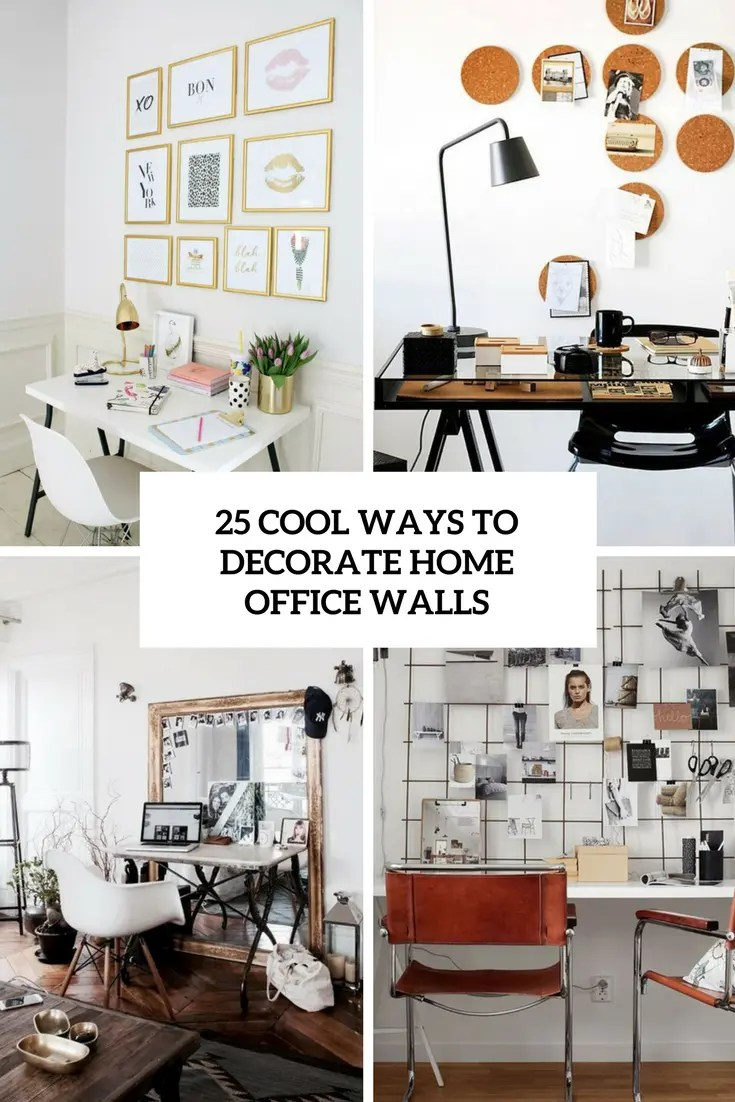 25 Cool Ways To Decorate Home Office Walls Digsdigs