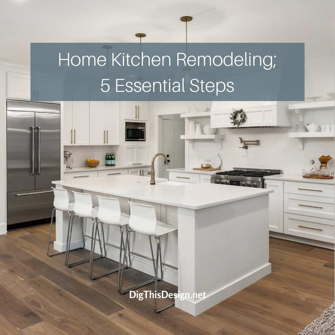 An Essential 5 Step Guide To Home Kitchen Remodeling Dig This Design