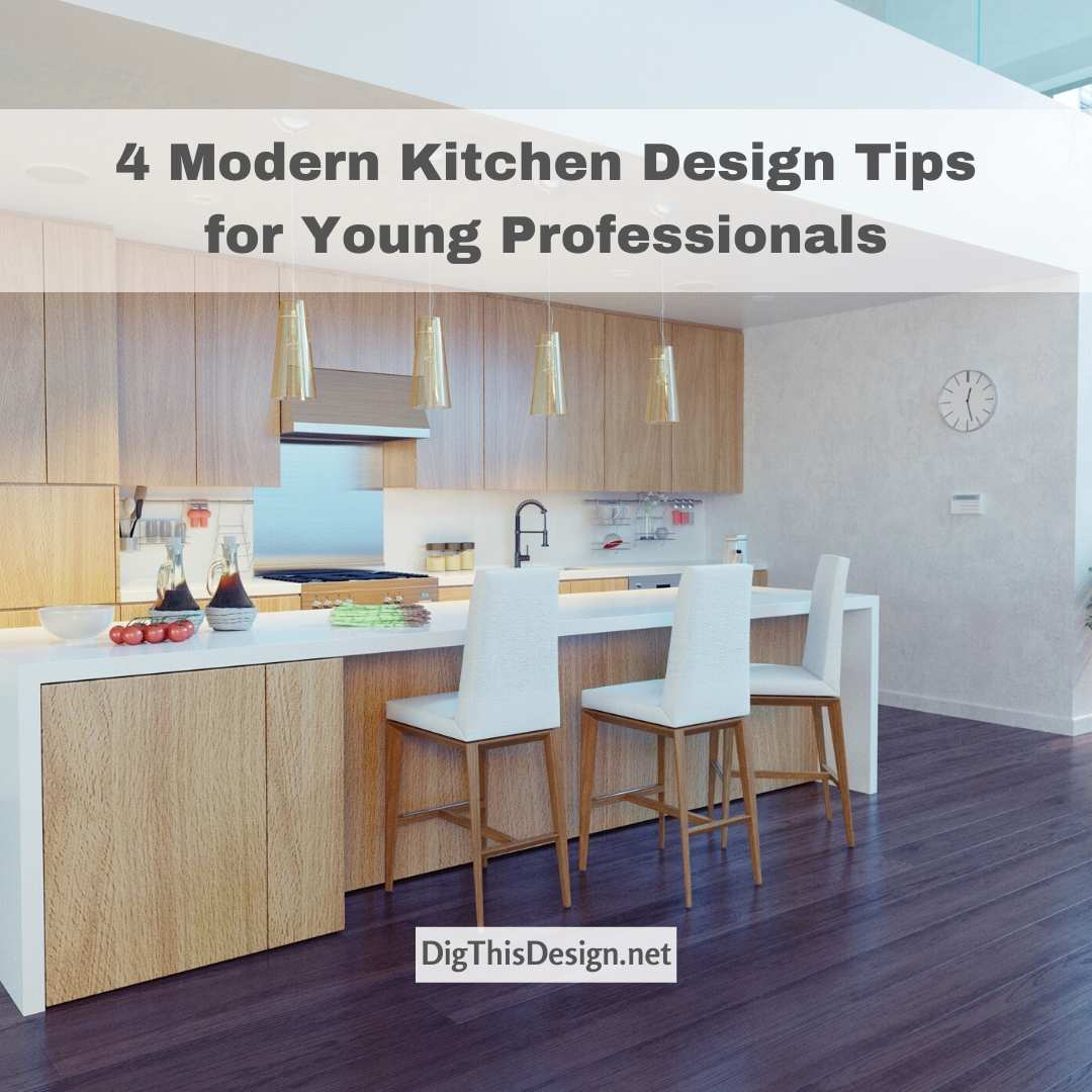 4 Modern Kitchen Design Tips For Young Professionals Dig This Design