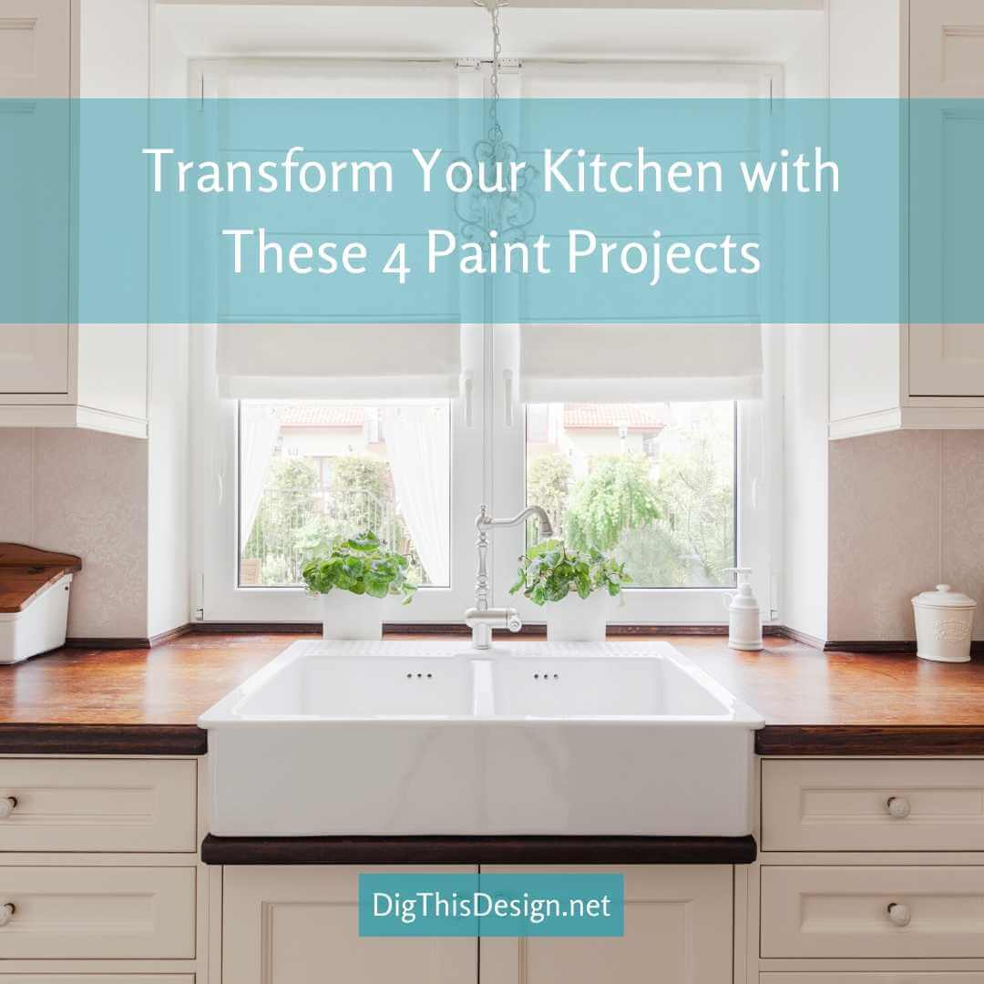 4 Stunning Paint Projects That Will Transform Your Kitchen Dig This Design