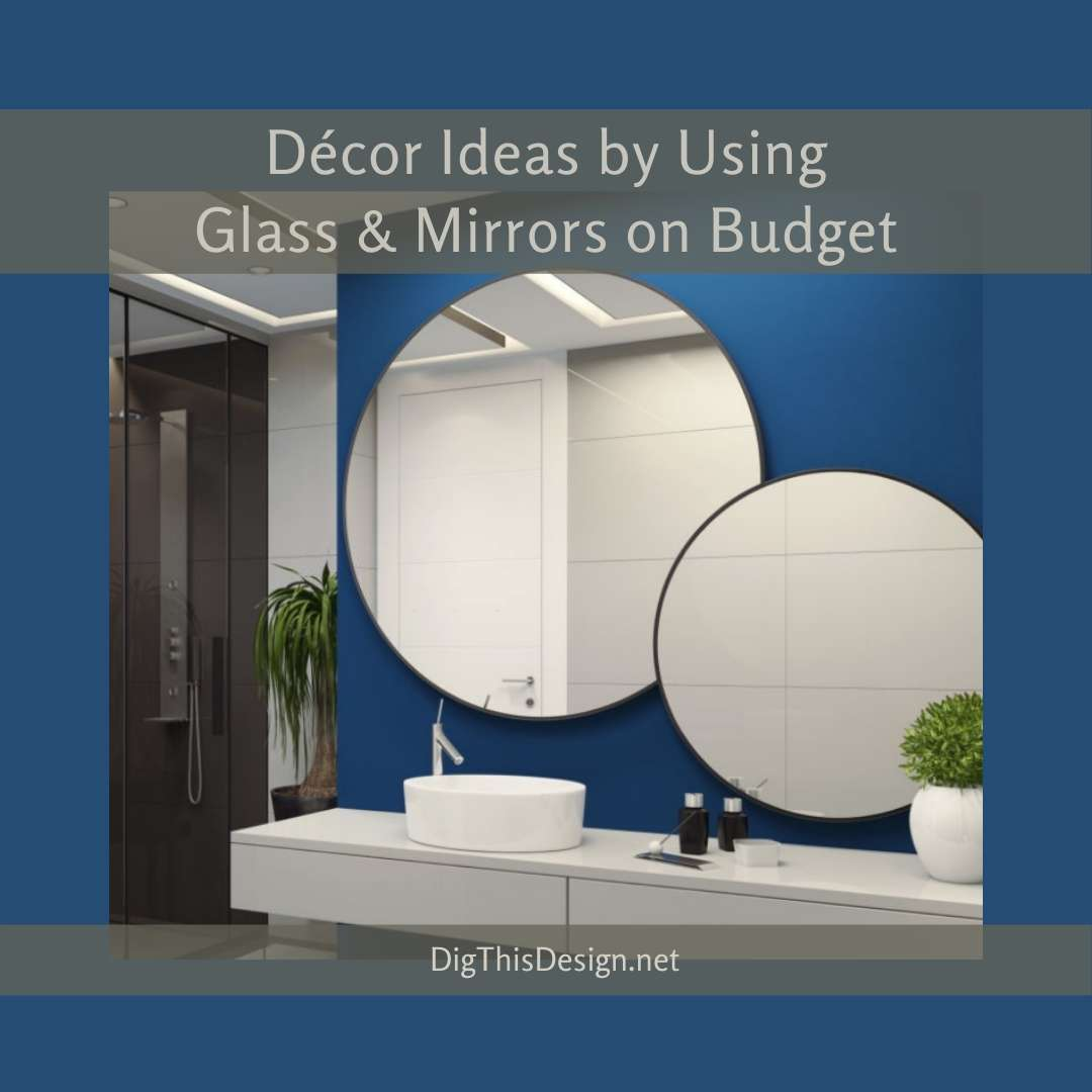Elegant Home Décor Ideas Simply By Using Glass And Mirrors On Budget Dig This Design