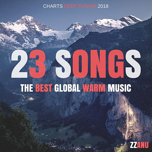 23 Songs - The Best Global Warm Music (Charts Deep by ZZanu