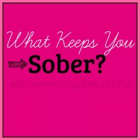 What Keeps You Sober?