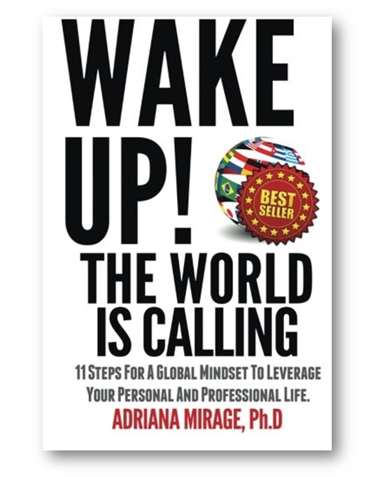 Wake Up! The World Is Calling: 11 Steps for A Global Mindset to Leverage Your Personal and Professional Life