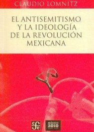 El antisemitismo y la ideología de la Revolución Mexicana, de Claudio Lomnitz