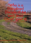 Who Will Be A Disciplined Disciple of The Lord Jesus Christ.(part 4x)