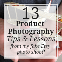 13 Product Photography Lessons from My Fake Etsy Photo Shoot