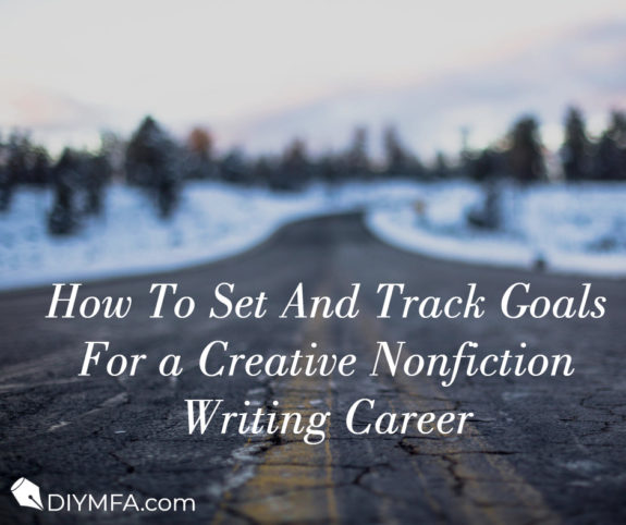 How To Set And Track Goals For a Creative Nonfiction Writing Career