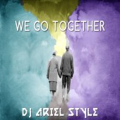Dj Ariel Style - We Go Together (Original Mix)