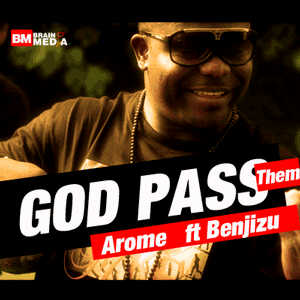 arome ft benjizu god pass dem artwork Arome ft. Benjizu   GOD PASS DEM